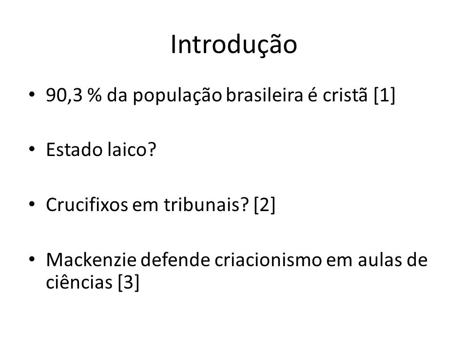 Introdução 90,3 % da população brasileira é cristã [1] Estado laico